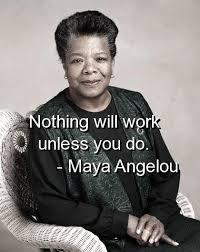 nothing will work_maya angelou